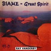 Blame Great Spirit by Ray Vanderby