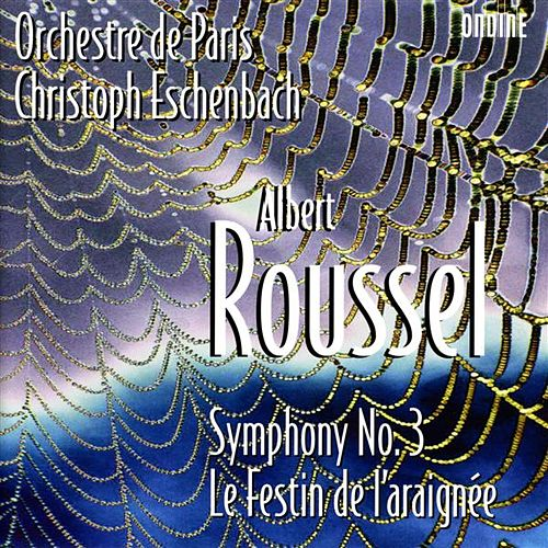 Roussel: Symphony No. 3; Le Festin de l'araignée by Orchestre de Paris