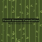 Forest Grooves Compilation: Deep Lounge Experience by Various Artists