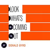 Look Whats Coming Out by Donald Byrd