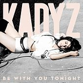 Be With You Tonight by Kady'z