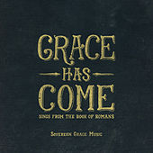 Grace Has Come: Songs from the Book of Romans by Sovereign Grace Music
