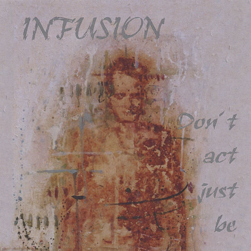 Don't  Act, Just Be by Infusion