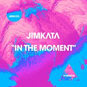 In the Moment by Jimkata