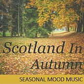 Scotland in Autumn: Seasonal Mood Music by Various Artists