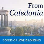 From Caledonia: Songs of Love & Longing by Various Artists