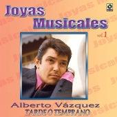 Joyas Musicales: Baladas, Vol. 1 – Tarde O Temprano de Alberto Vazquez