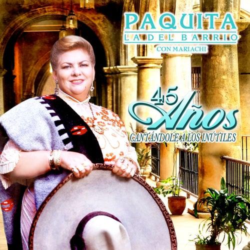 45 Años Cantandole a los Inutiles by Paquita La Del Barrio