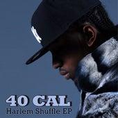 Harlem Shuffle Ep von 40 Cal