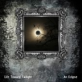 An Eclipse by Life Toward Twilight