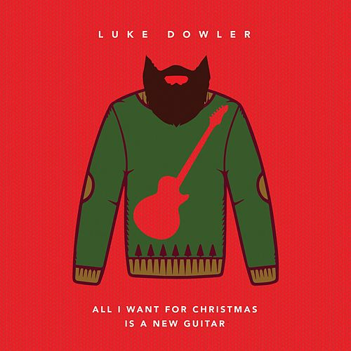 All I Want for Christmas Is a New Guitar by Luke Dowler