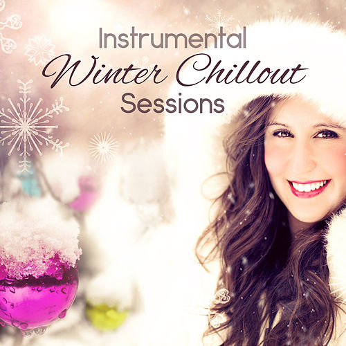 Instrumental Winter Chillout Sessions: Magic Holiday Wishes, Soundscapes, Inspirational Music for Winter Break, Special Time to Relax von Dominika Jurczuk Gondek