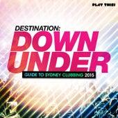 Destination Down Under - Guide to Sydney Clubbing 2015 von Various Artists