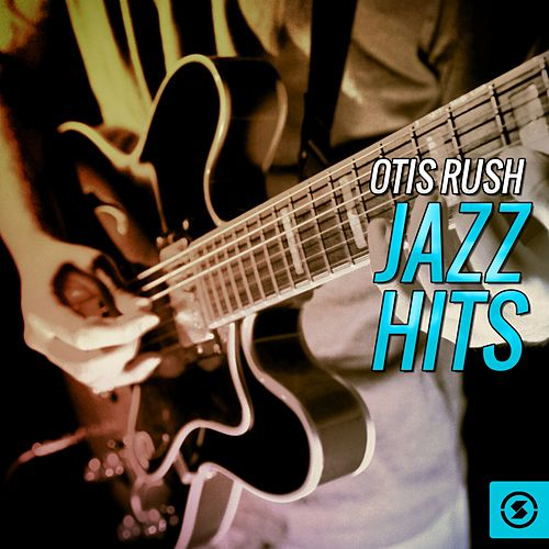 Jazz Hits by Otis Rush