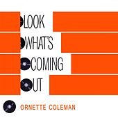 Look Whats Coming Out von Ornette Coleman