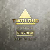 twoloud presents Playbox Best of 2015 von Various Artists