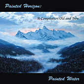 Painted Horizon: A Compilation Old and New by Painted Water