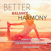 Better Balance Harmony - Perfect Relaxing Zen Mindfulness Meditation and Yoga Music by Various Artists