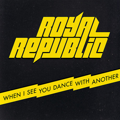 When I See You Dance With Another by Royal Republic