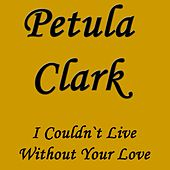 I Couldn`t Live Without Your Love de Petula Clark
