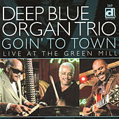 Goin' To Town: Live At The Green Mill by Deep Blue Organ Trio