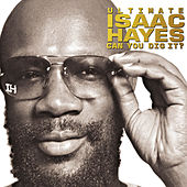 Ultimate Isaac Hayes: Can You Dig It? di Isaac Hayes
