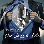The Jazz in Me by Player A