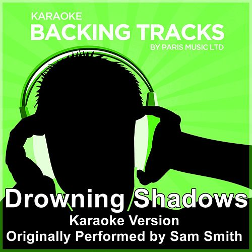Drowning Shadows (Originally Performed By Sam Smith) [Karaoke Version] by Paris Music