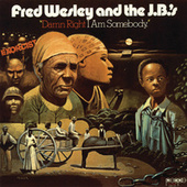 Damn Right I Am Somebody de Fred Wesley