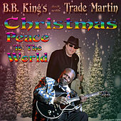 Christmas Peace To The World (feat. B.B. King) by Trade Martin