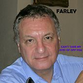 Can't Take My Eyes off of You by Farley