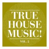 True House Music!, Vol. 2 von Various Artists