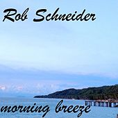 Morning Breeze by Rob Schneider