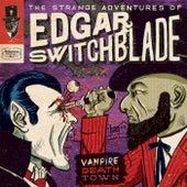 The Strange Adventures of Edgar Switchblade #3: Vampire Death Town by Lonesome Wyatt