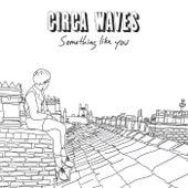 Something Like You by Circa Waves