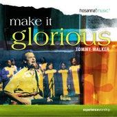 Make It Glorious by Tommy Walker