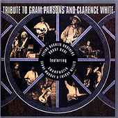 Tribute To Gram Parsons And Clarence White by Various Artists