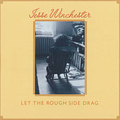 Let The Rough Side Drag by Jesse Winchester
