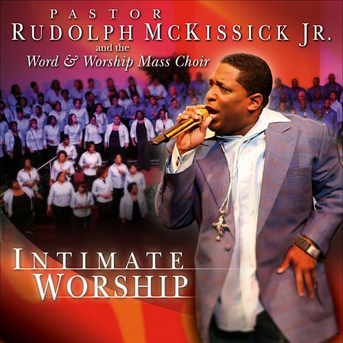 Intimate Worship by Rudolph McKissick Jr. and The Word