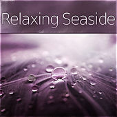 Relaxing Seaside - Deep Massage, Pacific Ocean Waves for Well Being and Healthy Lifestyle, Luxury Spa, Natural Balance, Wellness Spa, Background Music for Relaxing, Mind and Body Harmony by S.P.A