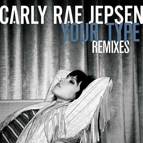 Your Type (Remixes) di Carly Rae Jepsen