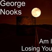 Am I Losing You de George Nooks