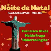 Noite de Natal - Natal do Brasil, Vol. 3 (Original Brazilian Christmas Recordings 1956 - 1961) de Various Artists