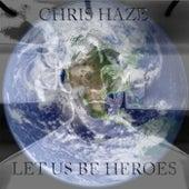 Let Us Be Heroes de Chris Haze