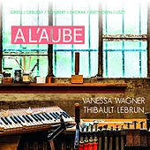 A l'Aube - Vanessa Wagner & Thibault Lebrun by Various Artists
