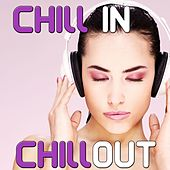 Chill in, Chill Out - Sensual Lounge Music for Relaxation by Various Artists