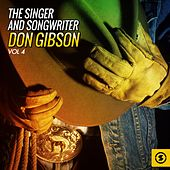The Singer and Songwriter, Don Gibson, Vol. 4 von Don Gibson
