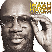 Ultimate Isaac Hayes: Can You Dig It? de Isaac Hayes