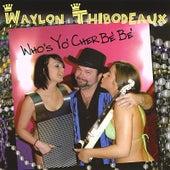 Who's Yo' Cher Be' Be' by Waylon Thibodeaux