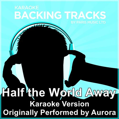 Half the World Away (Originally Performed By Aurora) [Karaoke Version] by Paris Music